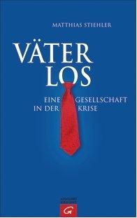 """Mathias Stiehler: """"Väterlos"""" Eine Gesellschaft in der Krise"""
